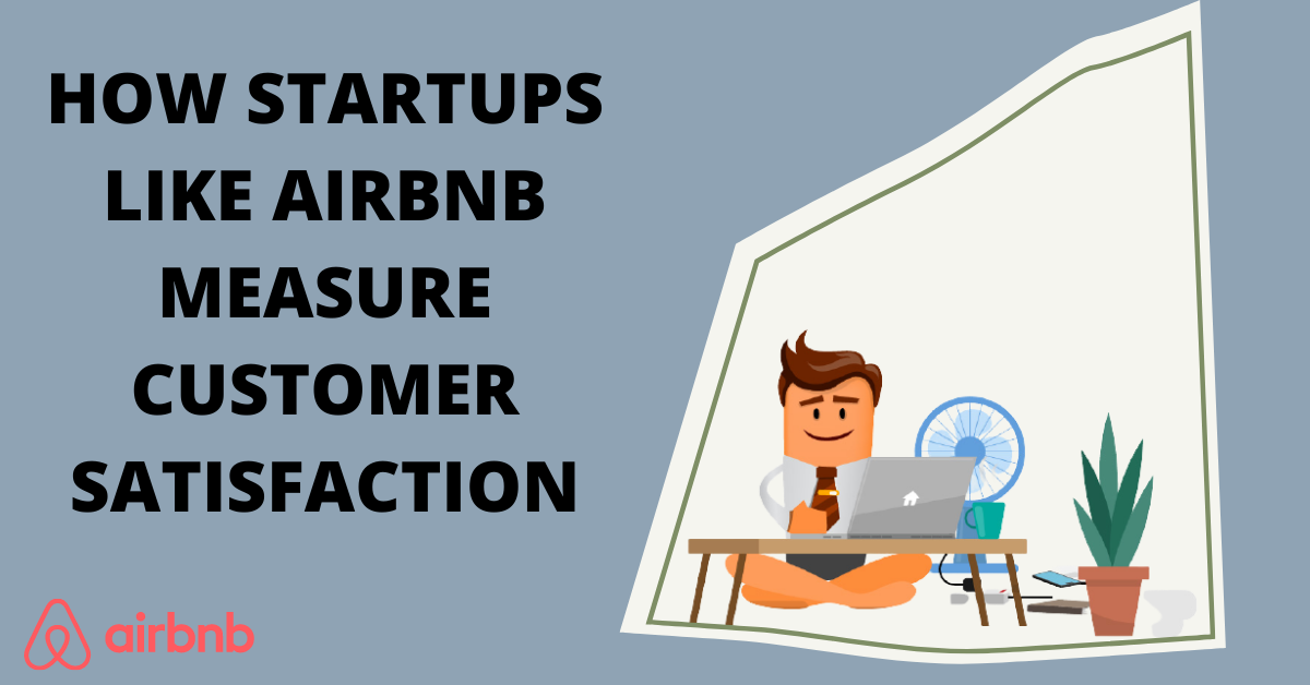 How Startups like Airbnb Measure Customer Satisfaction